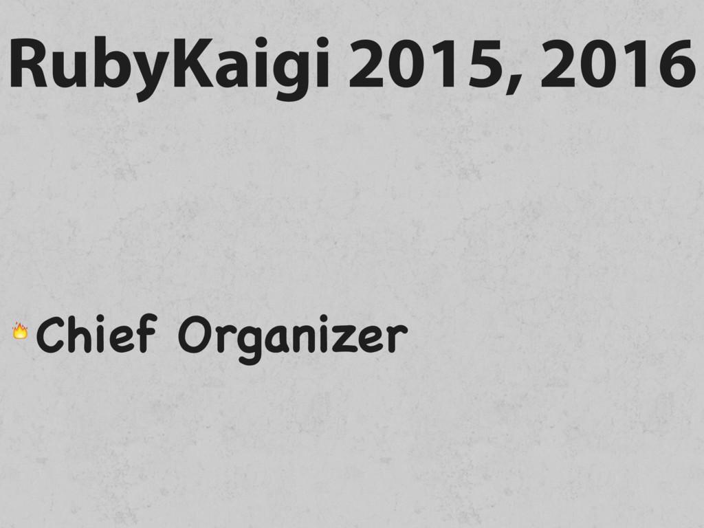 RubyKaigi 2015, 2016  Chief Organizer