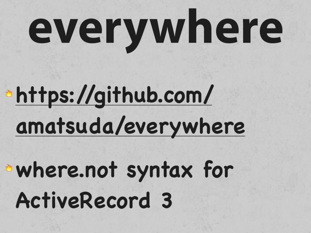 everywhere  https:/ /github.com/ amatsuda/every...