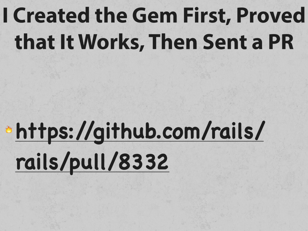 I Created the Gem First, Proved that It Works, ...