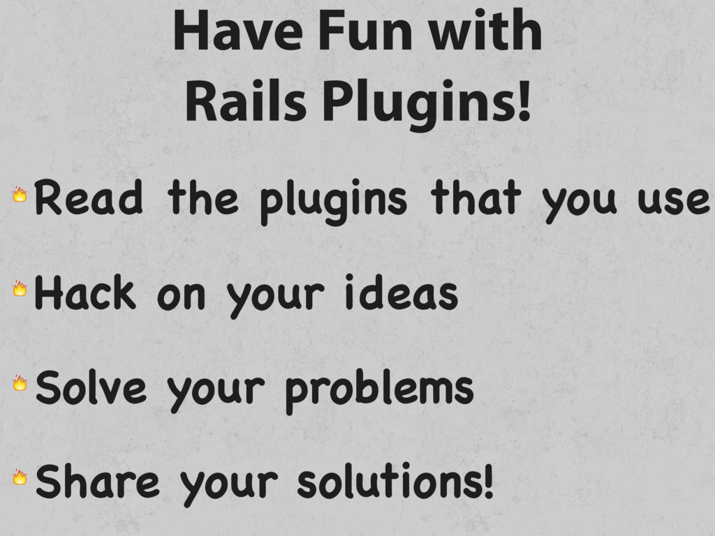 Have Fun with Rails Plugins!  Read the plugins...
