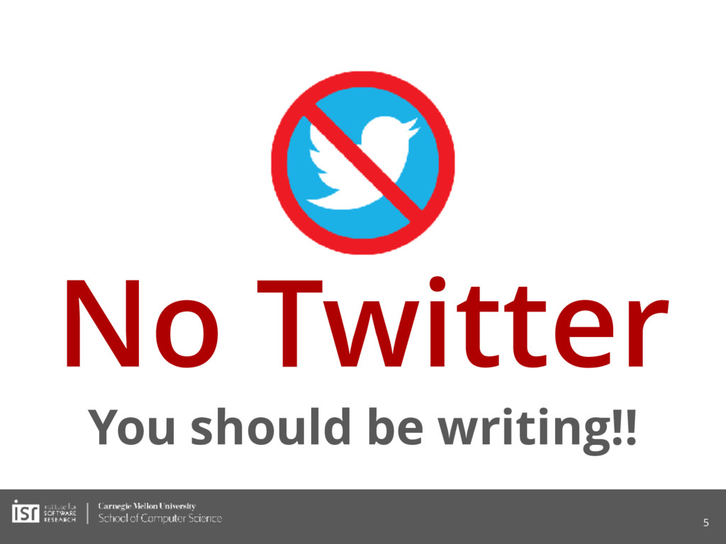No Twitter You should be writing!! 5