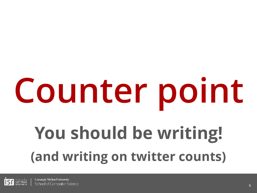 Counter point You should be writing! 