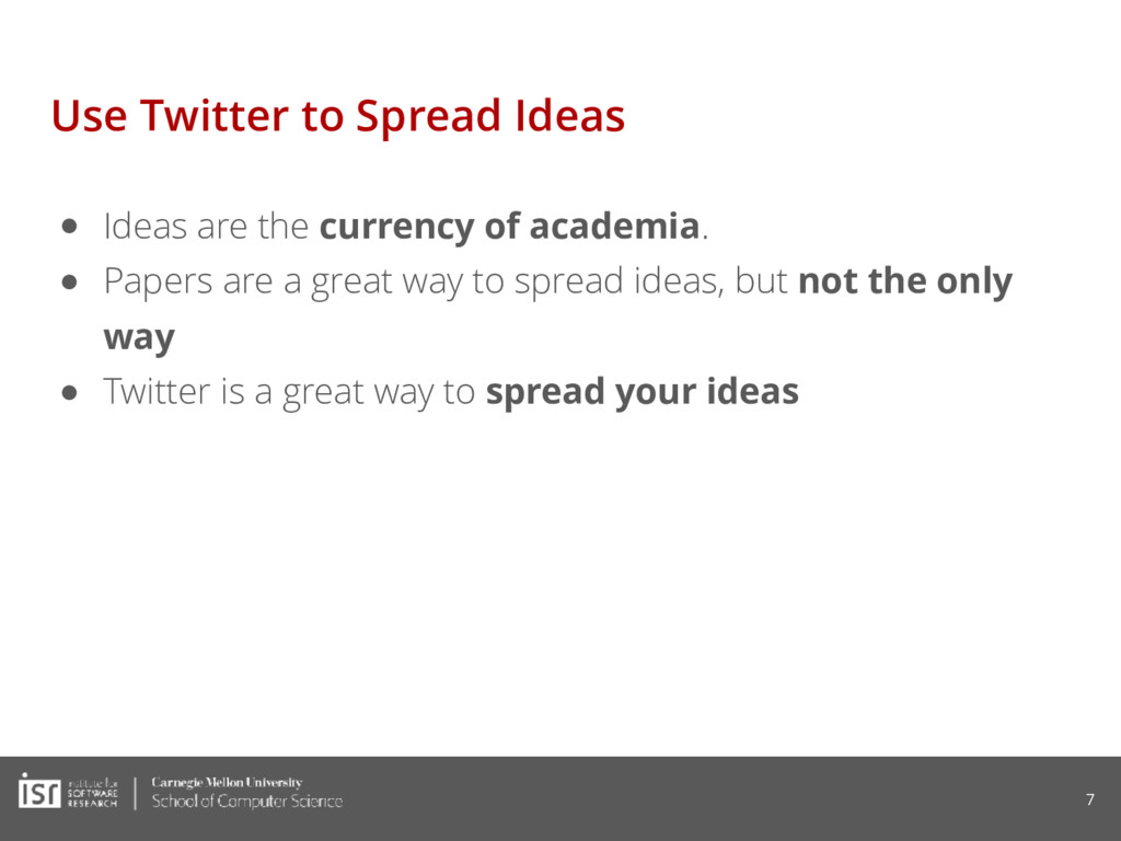 Use Twitter to Spread Ideas ● Ideas are the cur...