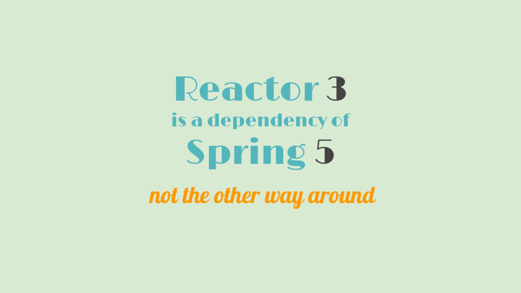 Reactor 3 is a dependency of Spring 5 not the o...