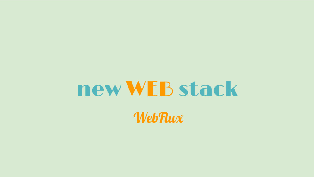 new WEB stack WebFlux