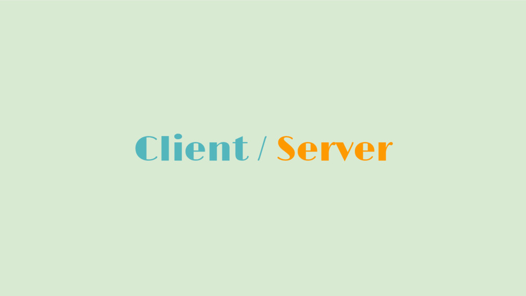 Client / Server