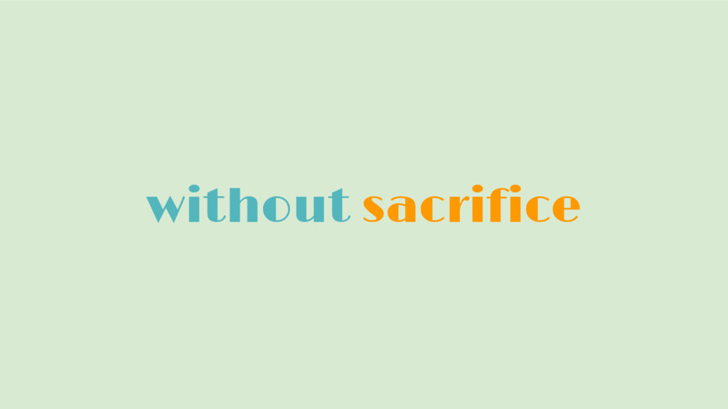 without sacrifice