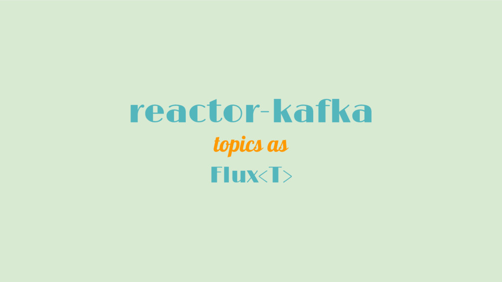 reactor-kafka topics as Flux<T>