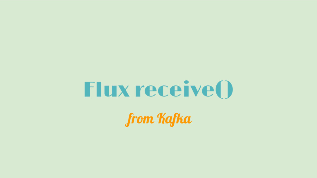 Flux receive() from Kafka