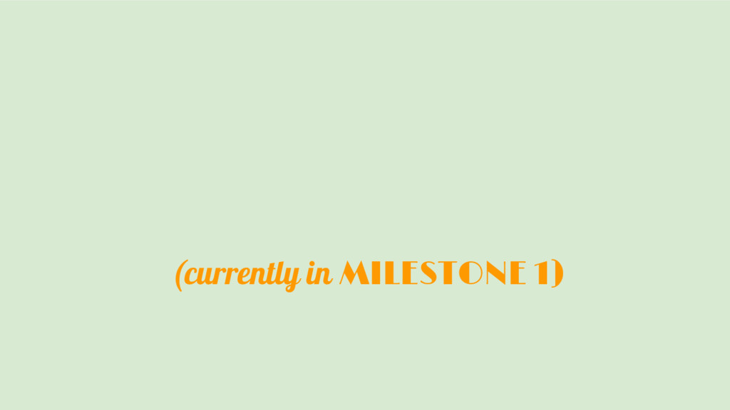 (currently in MILESTONE 1)