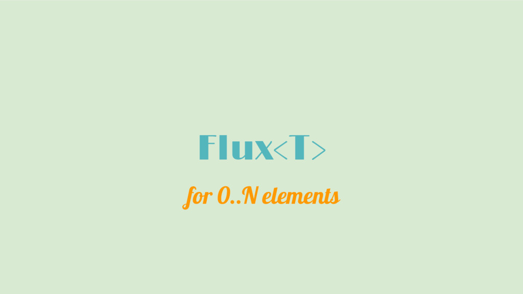 Flux<T> for 0..N elements