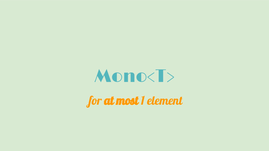 Mono<T> for at most 1 element