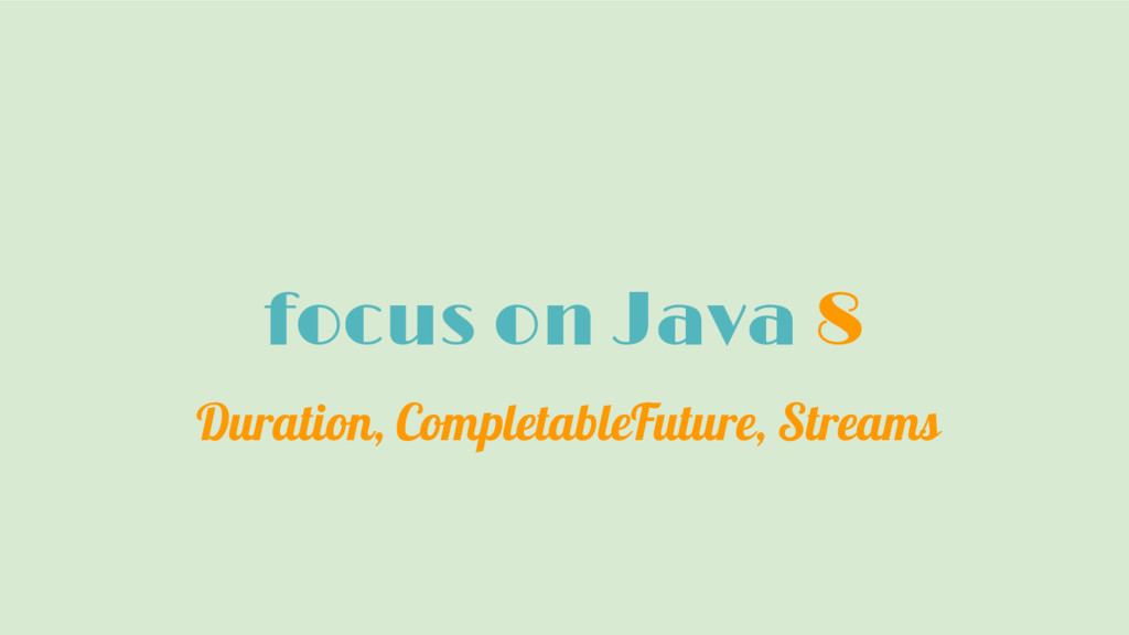 focus on Java 8 Duration, CompletableFuture, St...