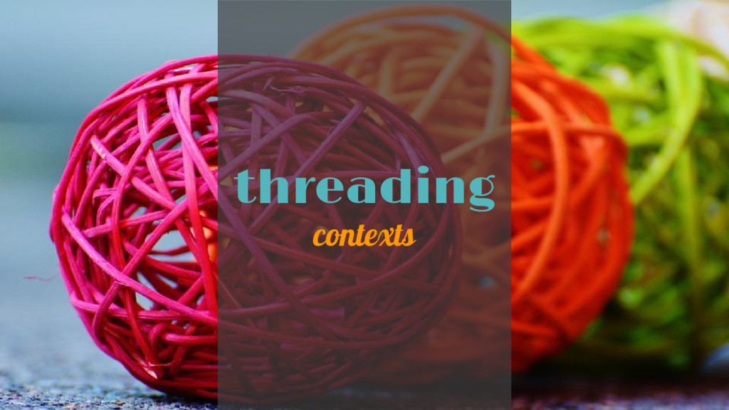 threading contexts
