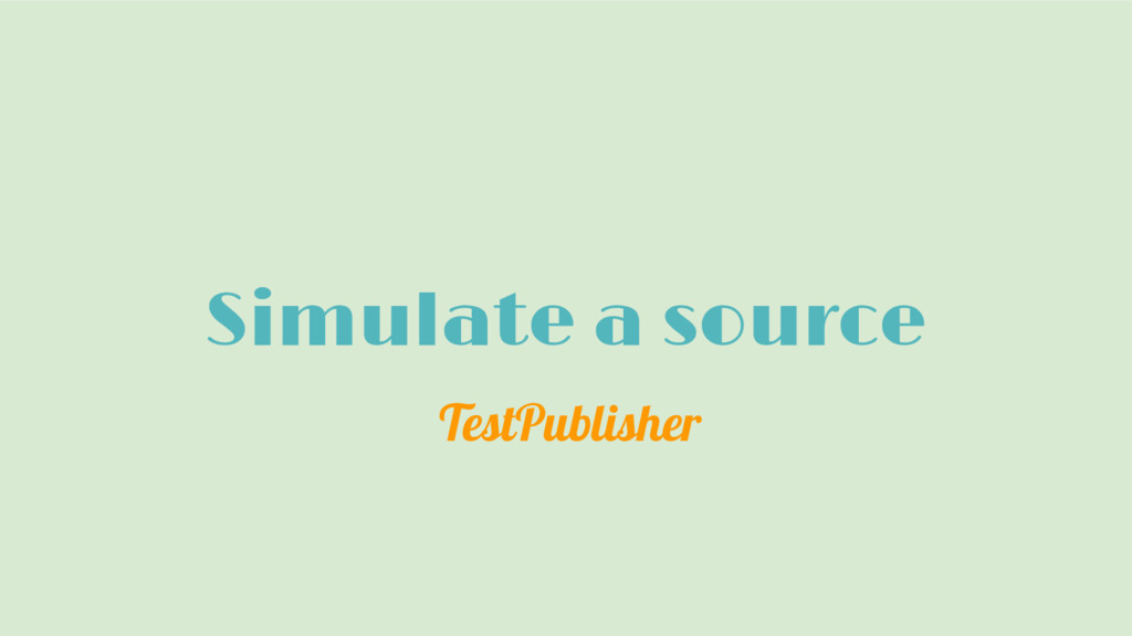 Simulate a source TestPublisher