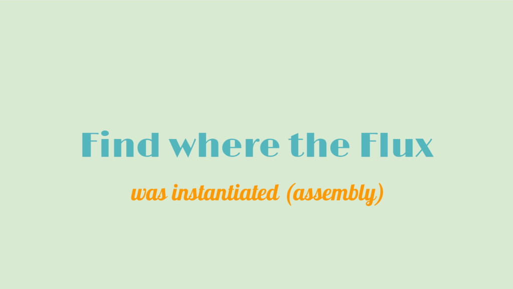 Find where the Flux was instantiated (assembly)