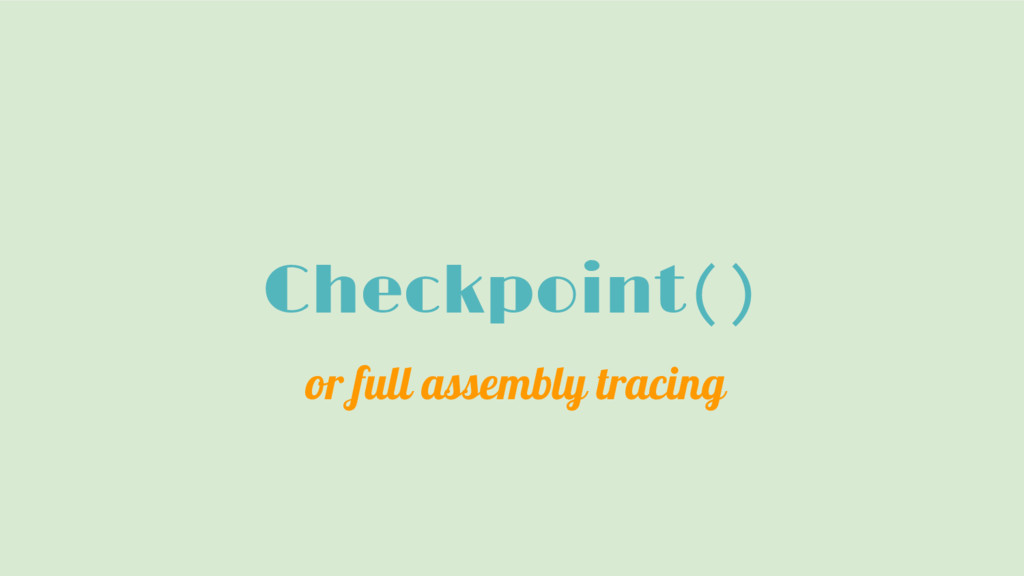 Checkpoint() or full assembly tracing