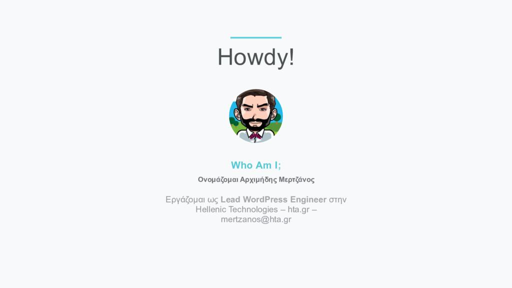 Who Am I; Εργάζοµαι ως Lead WordPress Engineer ...