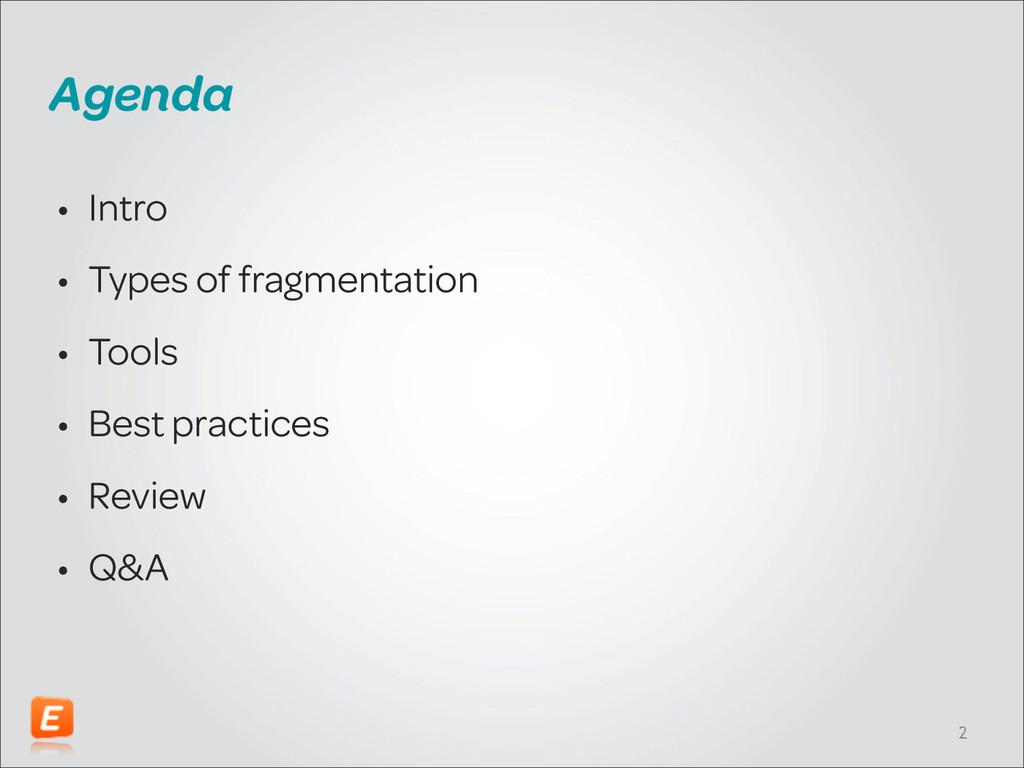 Agenda • Intro • Types of fragmentation • Tools...