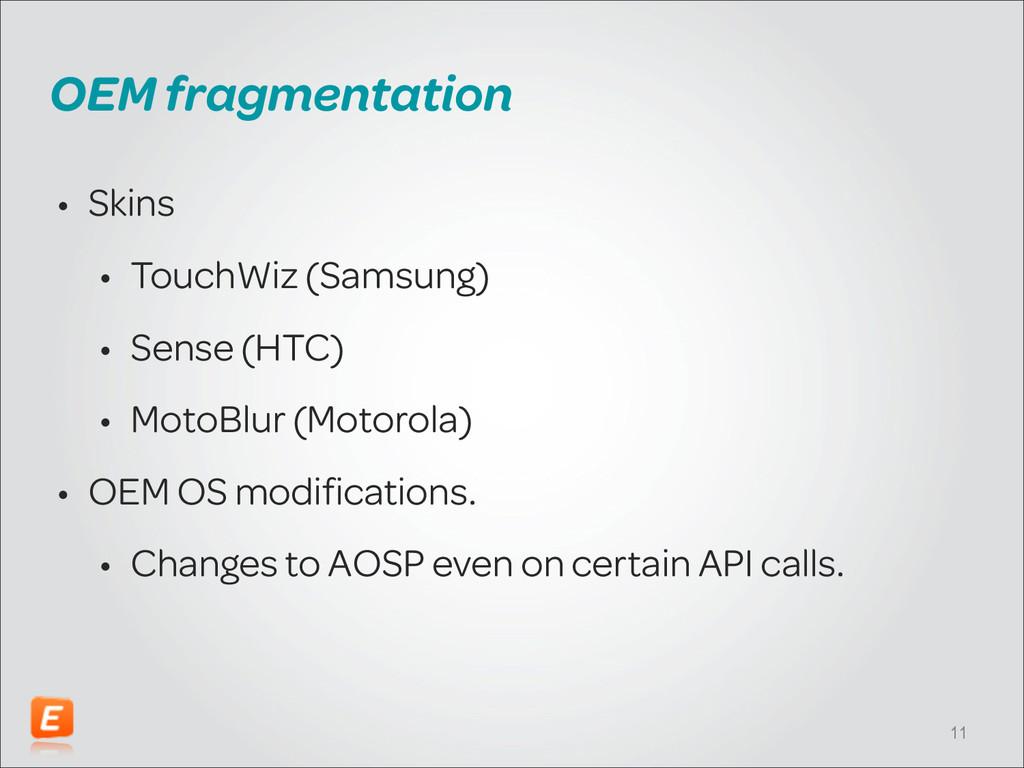 OEM fragmentation • Skins • TouchWiz (Samsung) ...