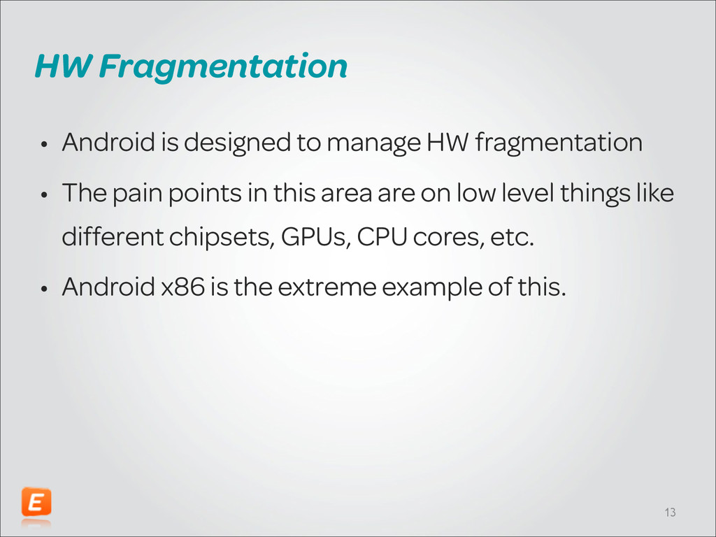 HW Fragmentation • Android is designed to manag...
