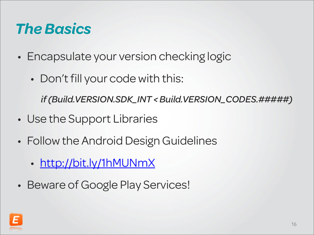 The Basics • Encapsulate your version checking ...