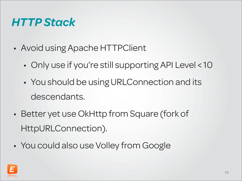 HTTP Stack • Avoid using Apache HTTPClient • On...