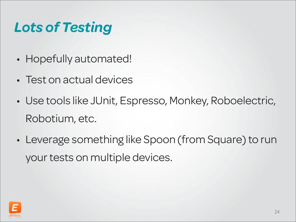 Lots of Testing • Hopefully automated! • Test o...