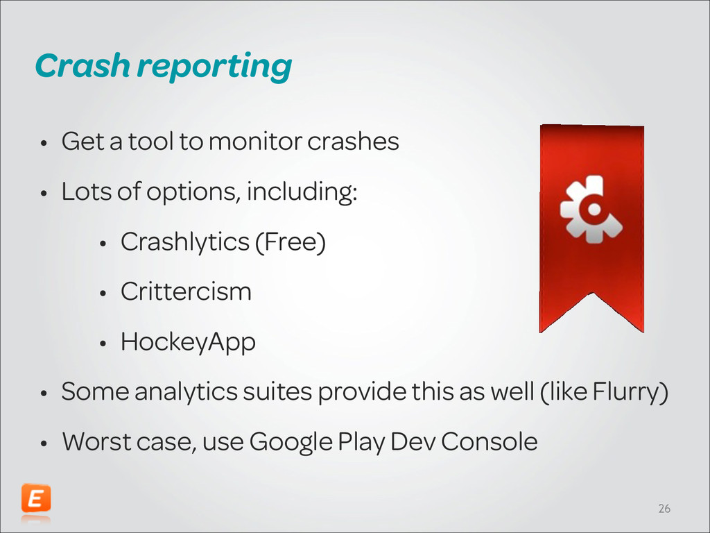 Crash reporting • Get a tool to monitor crashes...