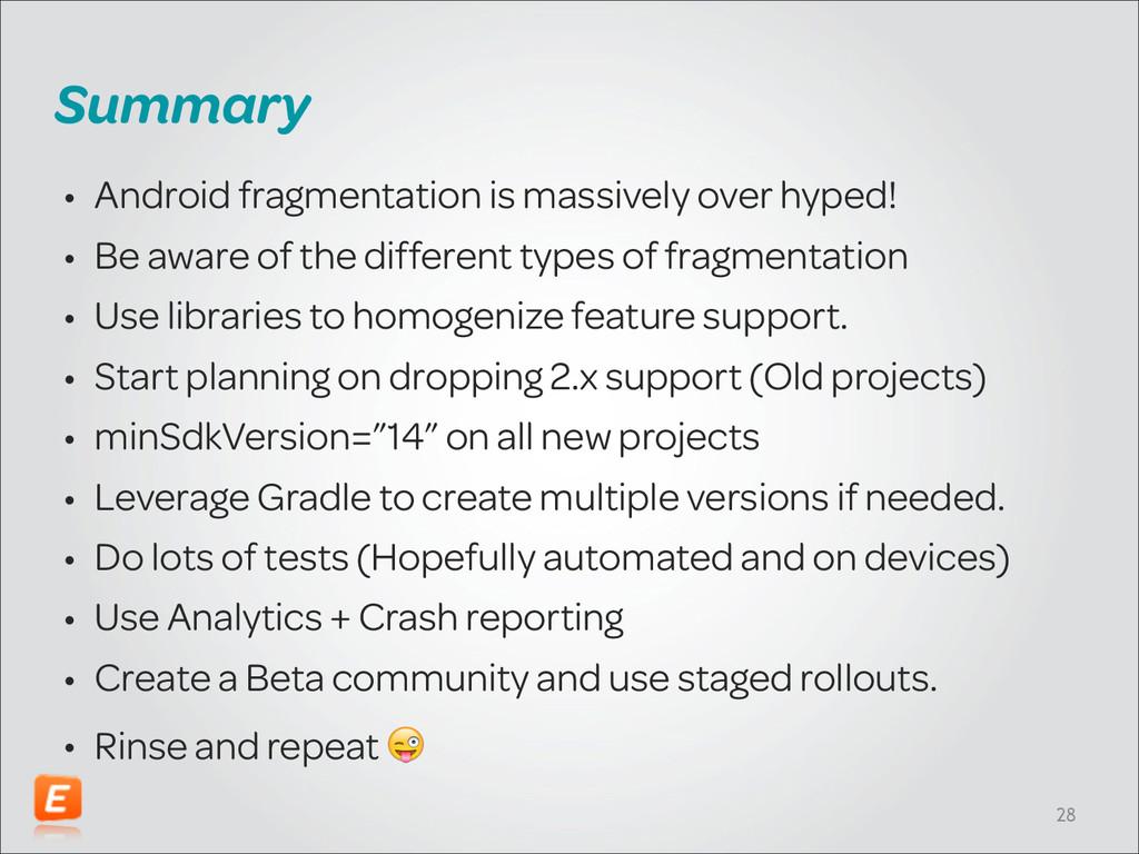 Summary • Android fragmentation is massively ov...
