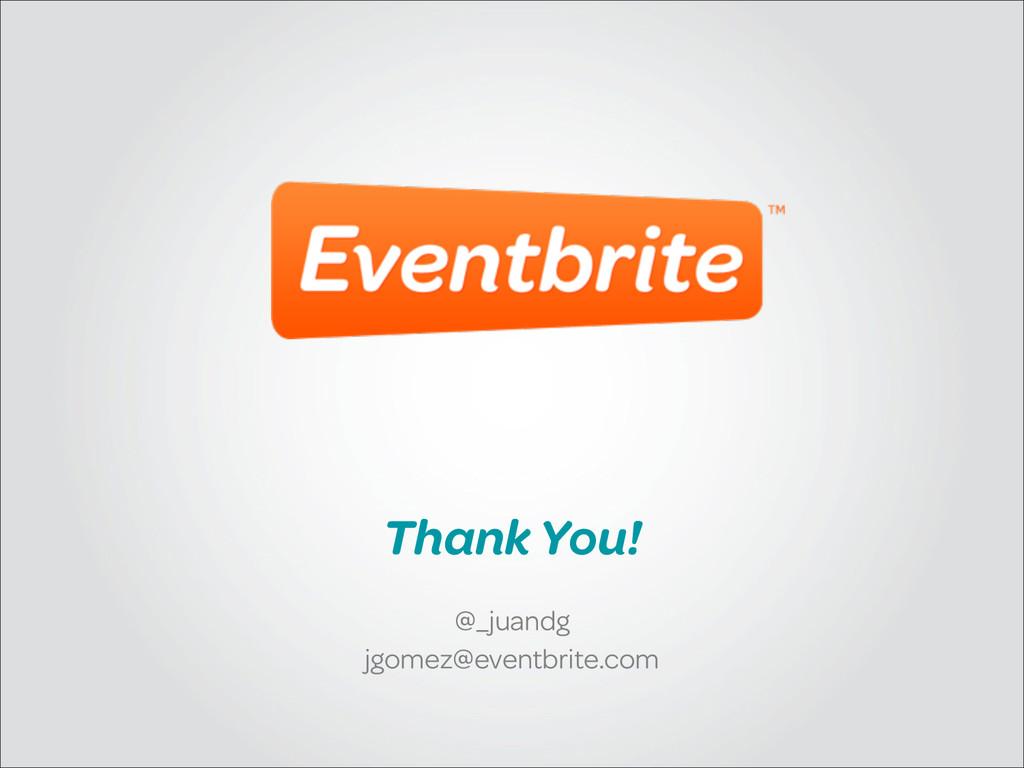 Thank You! @_juandg jgomez@eventbrite.com
