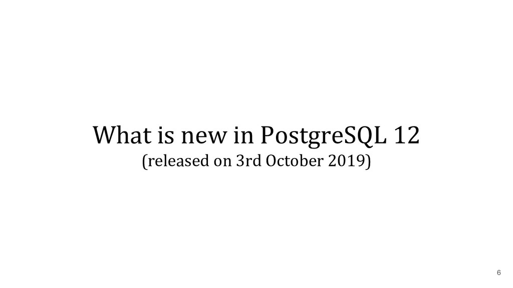 What is new in PostgreSQL 12 (released on 3rd O...