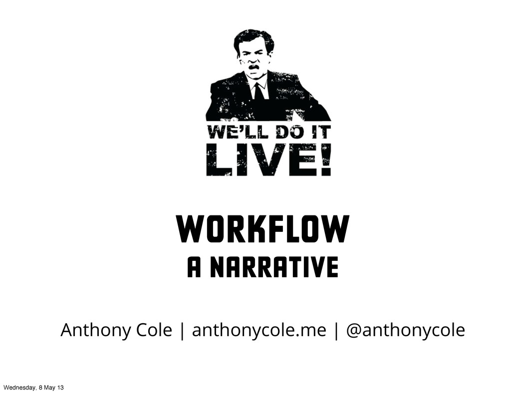 Workflow a narrative Anthony Cole | anthonycole....