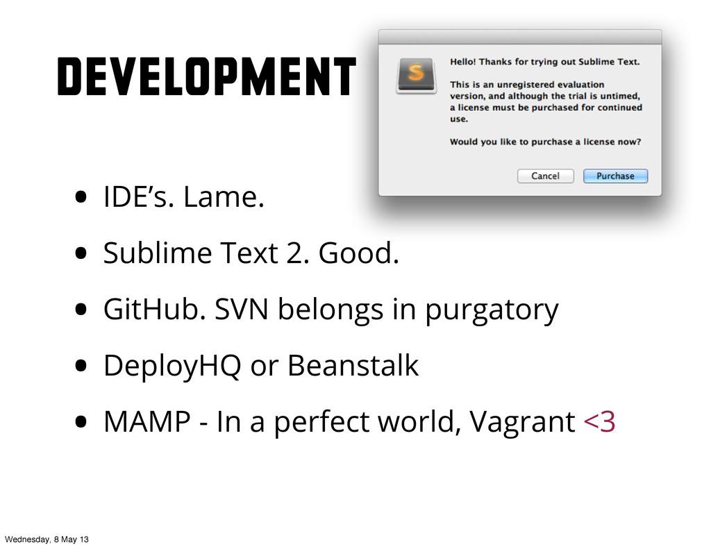 Development • IDE's. Lame. • Sublime Text 2. Go...