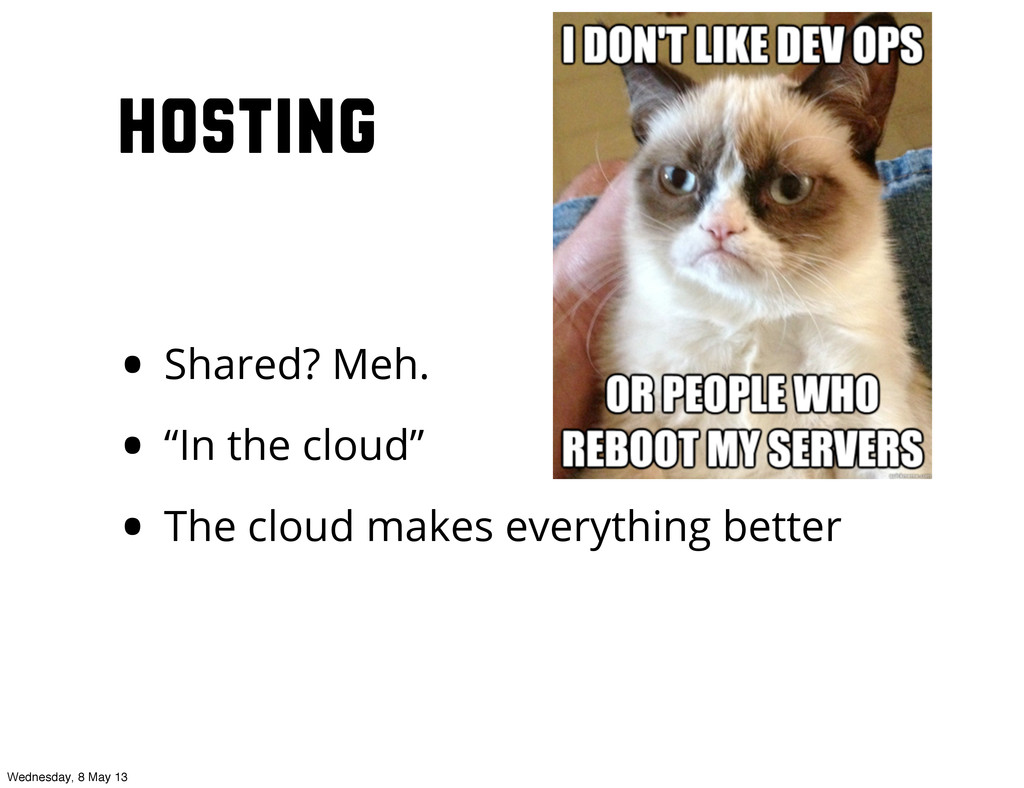 """Hosting • Shared? Meh. • """"In the cloud"""" • The c..."""