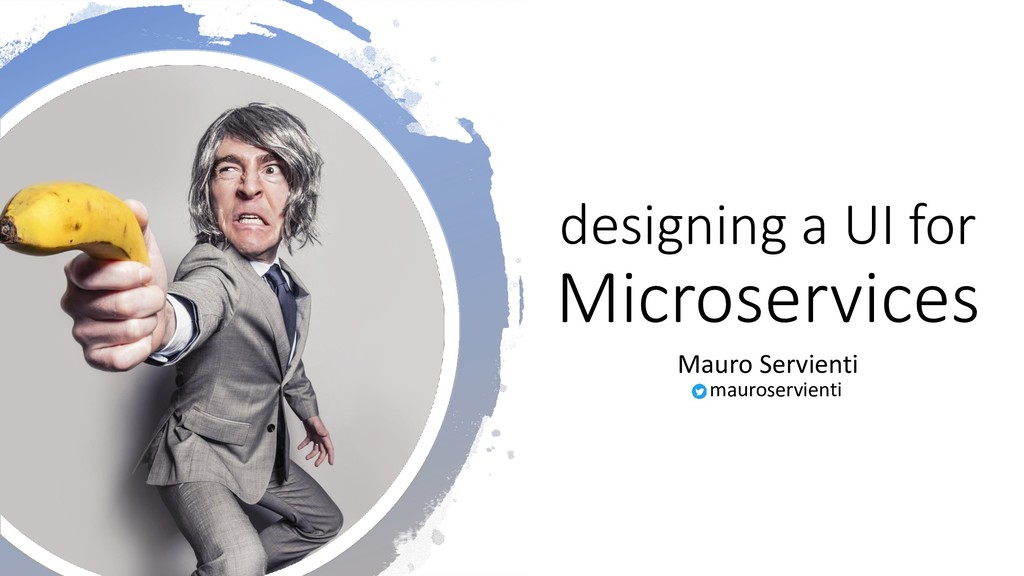 designing a UI for Microservices Mauro Servient...