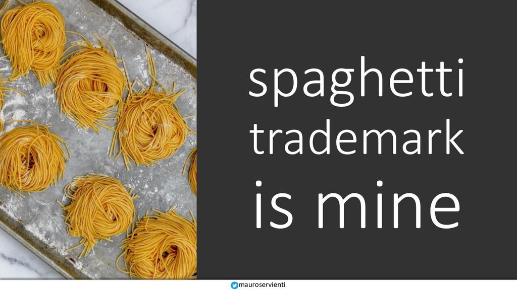 spaghetti trademark is mine mauroservienti