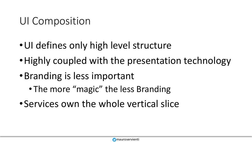 UI Composition •UI defines only high level stru...