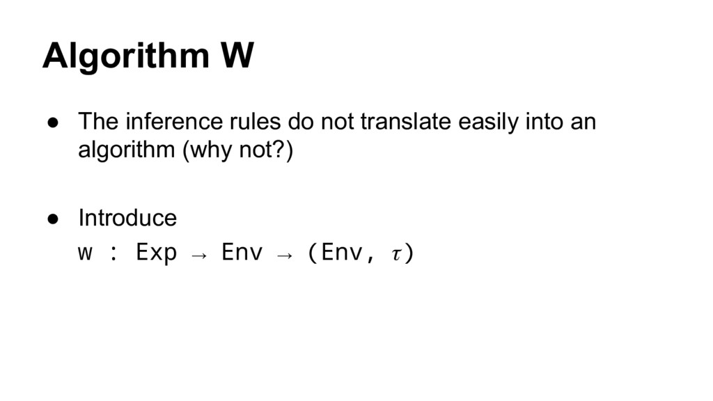 Algorithm W ● The inference rules do not transl...