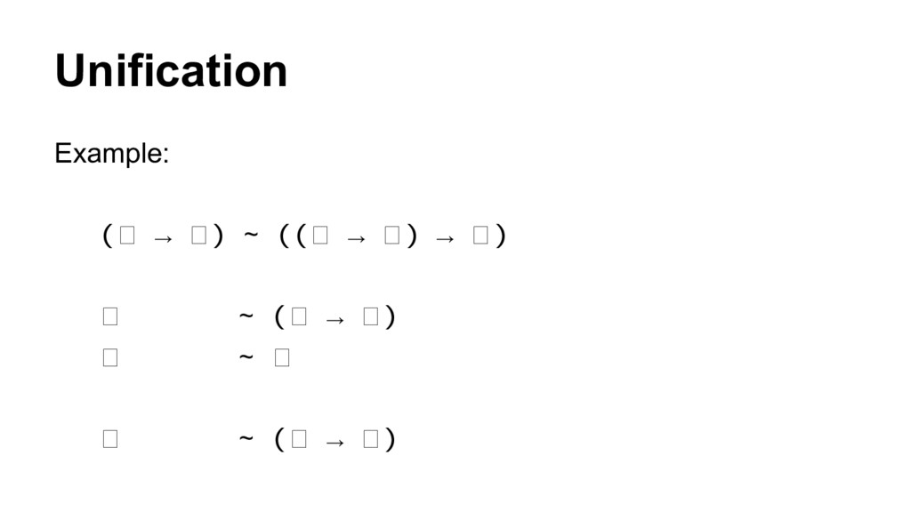 Unification Example: ( → ) ~ (( → ) → ) ~ ( → )...
