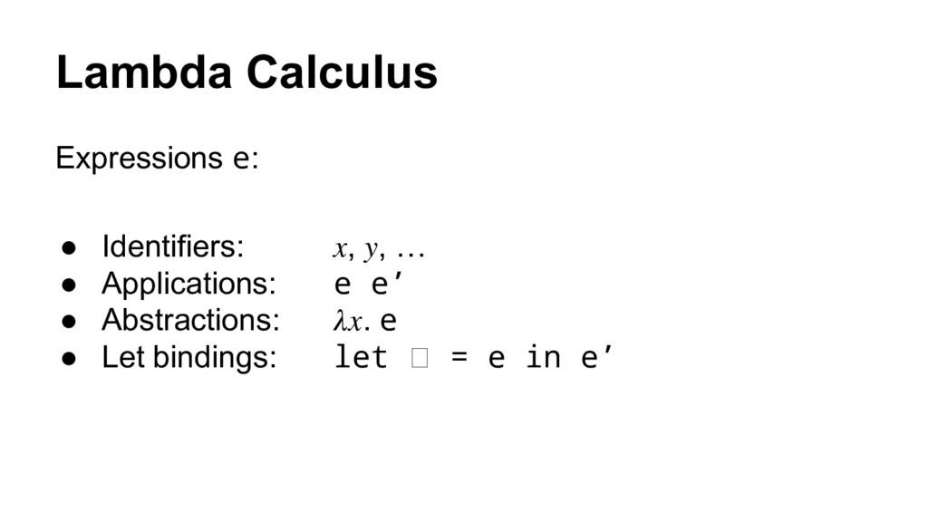 Lambda Calculus Expressions e: ● Identifiers: ,...