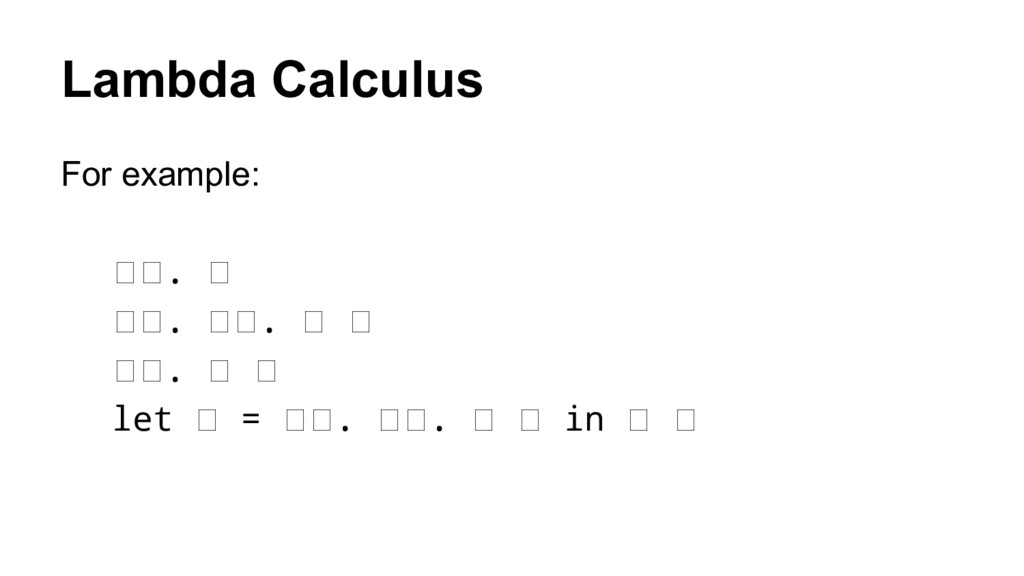 Lambda Calculus For example: . . . . let = . . ...