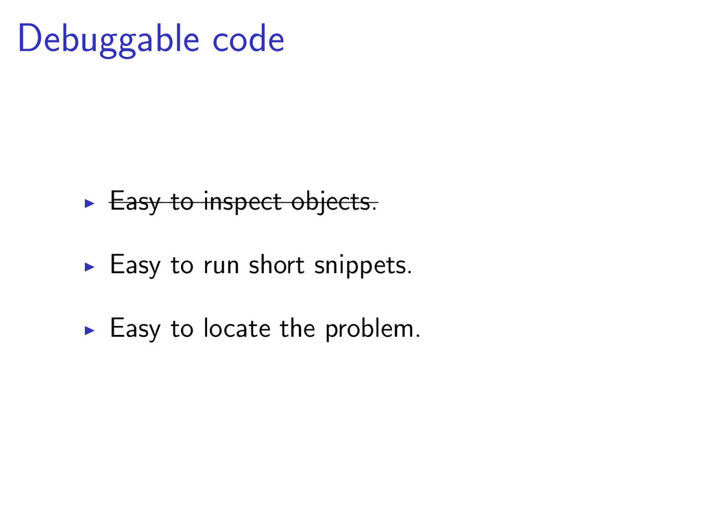 Debuggable code Easy to inspect objects. Easy t...