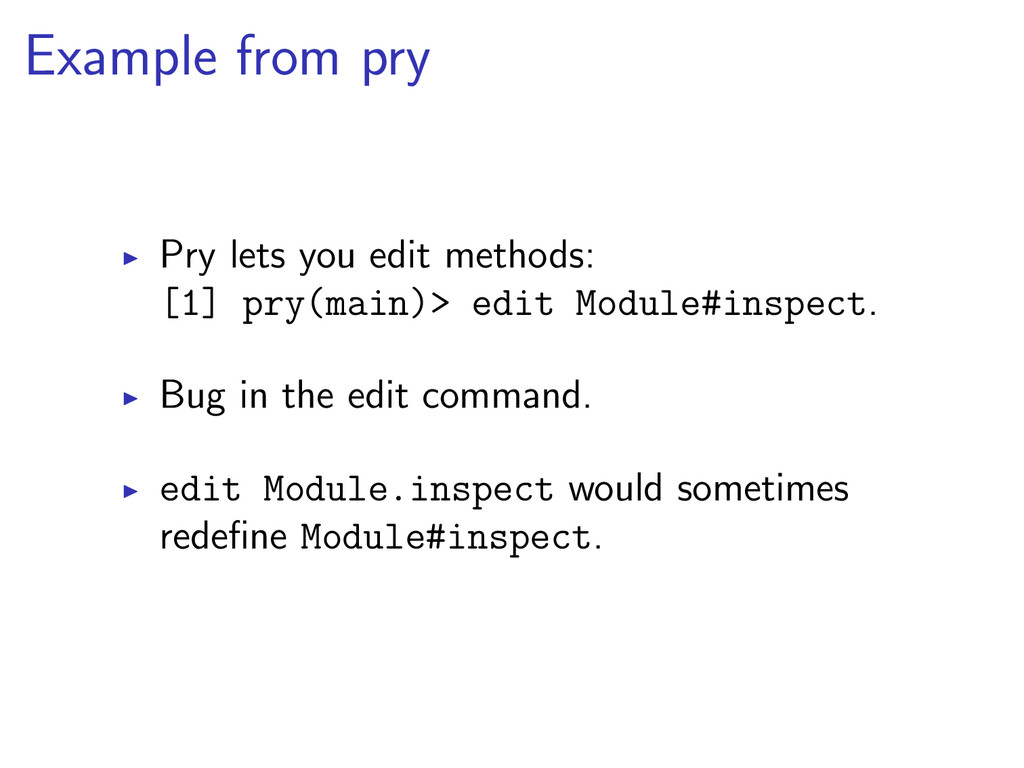 Example from pry Pry lets you edit methods: [1]...