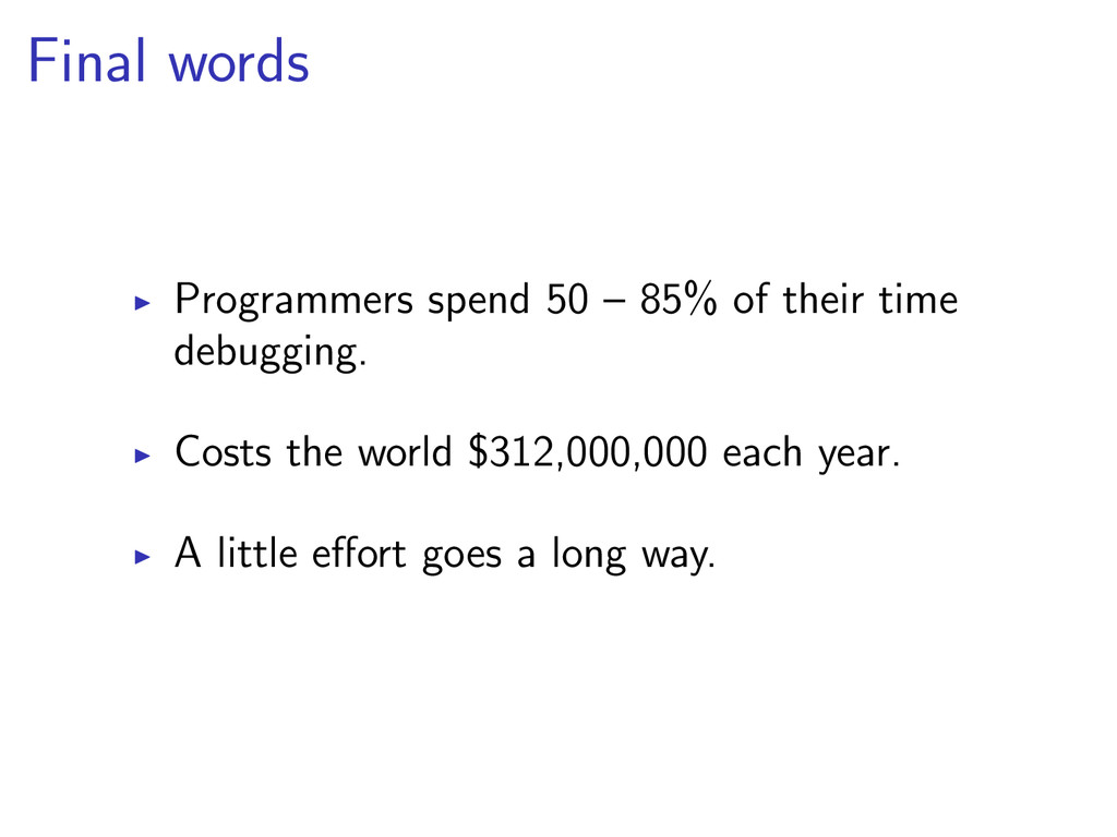 Final words Programmers spend 50 – 85% of their...