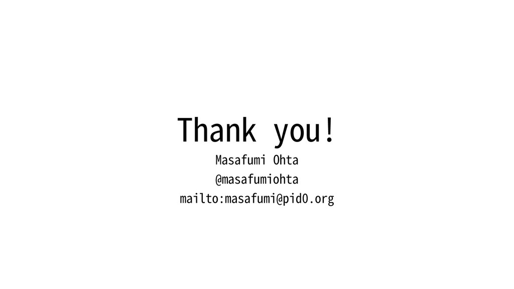 Thank you! Masafumi Ohta @masafumiohta mailto:m...