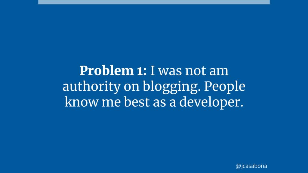 @jcasabona Problem 1: I was not am authority on...