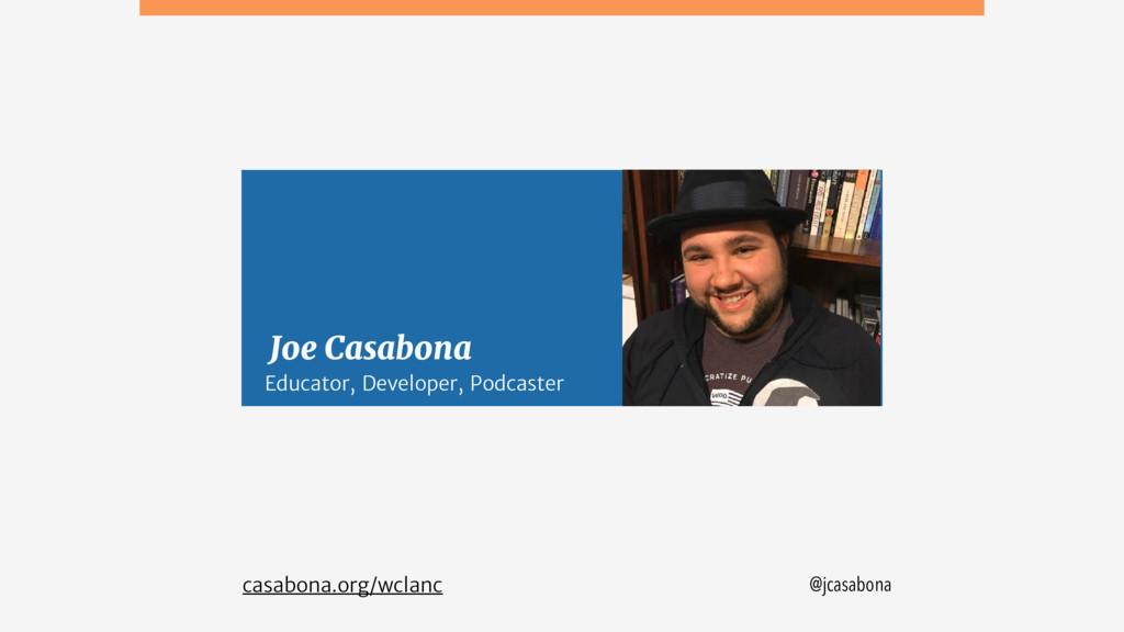 @jcasabona Joe Casabona casabona.org/wclanc Edu...