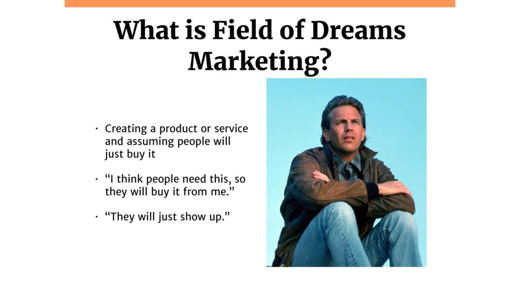 @jcasabona What is Field of Dreams Marketing? •...