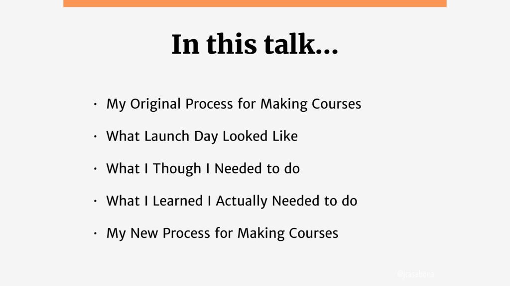 @jcasabona In this talk… • My Original Process ...